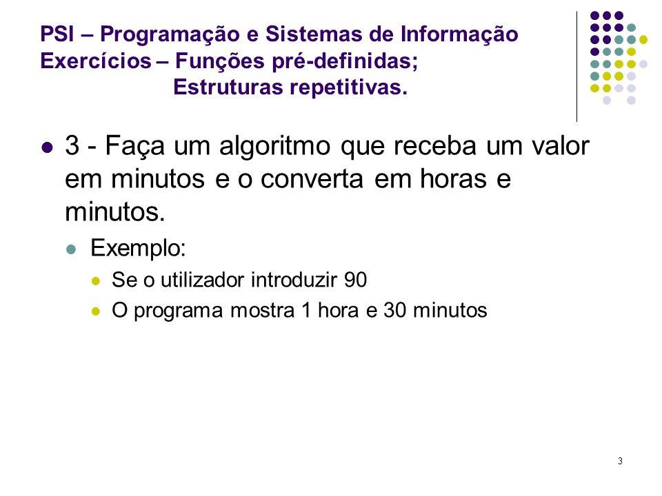 PSI – Programação e Sistemas de Informação Exercícios – Funções pré-definidas; Estruturas repetitivas.