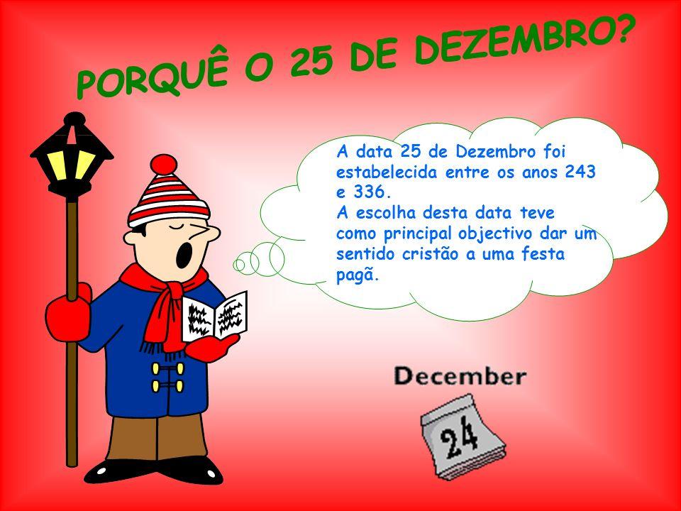PORQUÊ O 25 DE DEZEMBRO A data 25 de Dezembro foi estabelecida entre os anos 243 e 336.