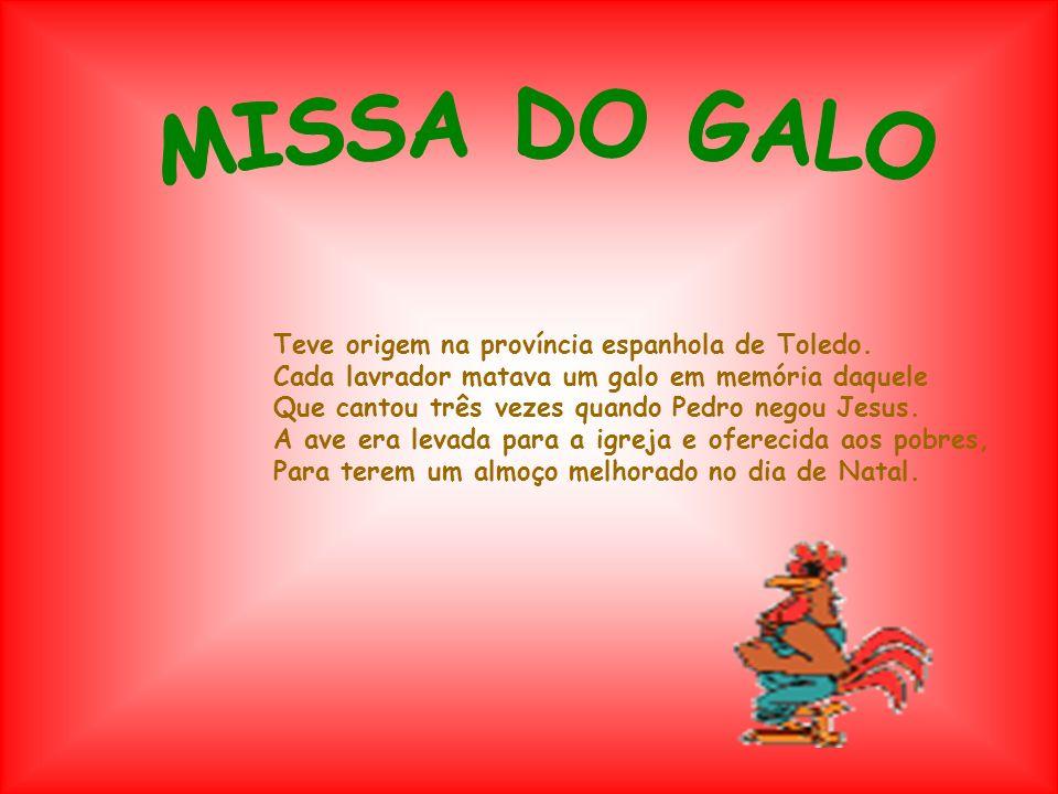 MISSA DO GALO Teve origem na província espanhola de Toledo.