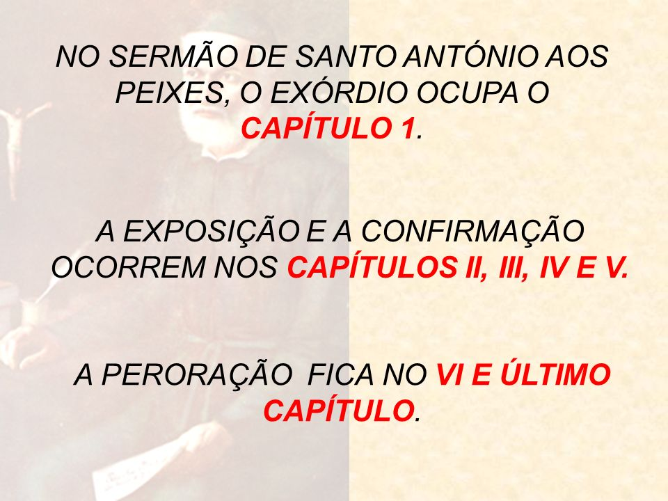 NO SERMÃO DE SANTO ANTÓNIO AOS PEIXES, O EXÓRDIO OCUPA O CAPÍTULO 1.