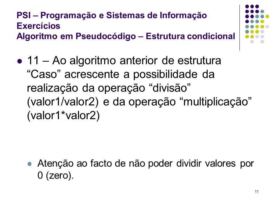 PSI – Programação e Sistemas de Informação Exercícios Algoritmo em Pseudocódigo – Estrutura condicional