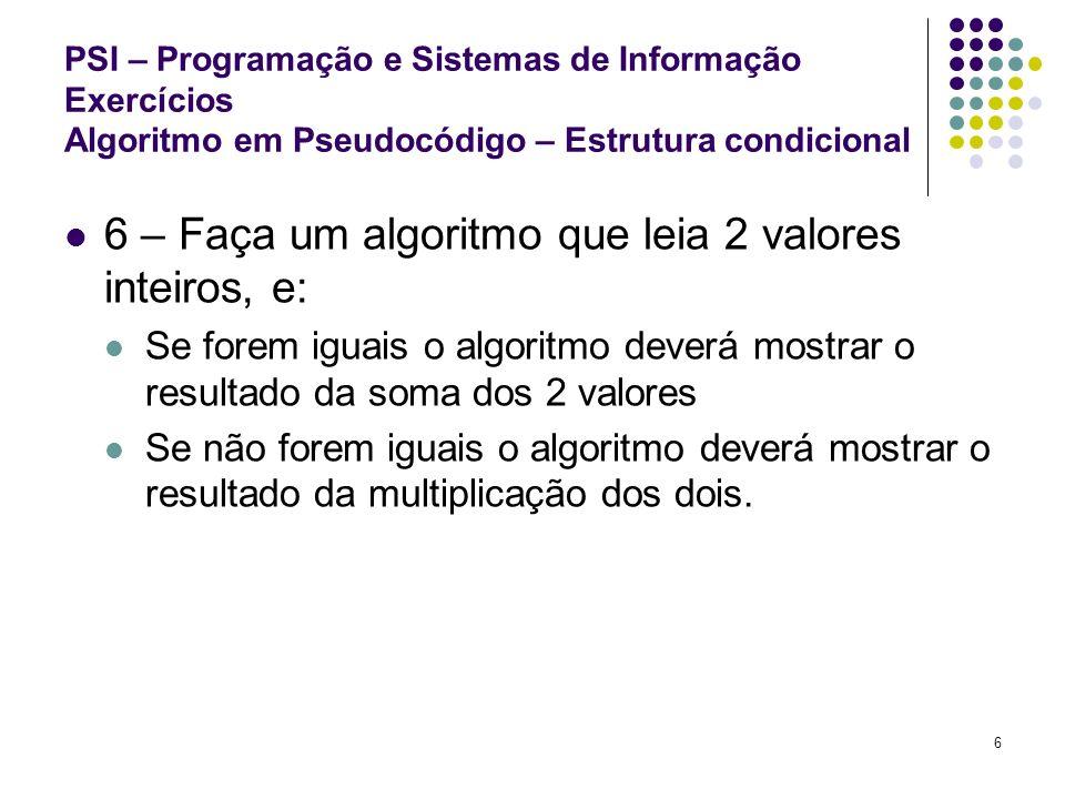 6 – Faça um algoritmo que leia 2 valores inteiros, e: