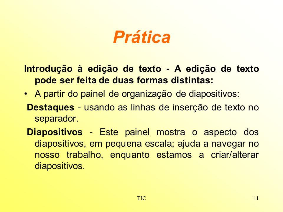 PráticaIntrodução à edição de texto - A edição de texto pode ser feita de duas formas distintas: A partir do painel de organização de diapositivos: