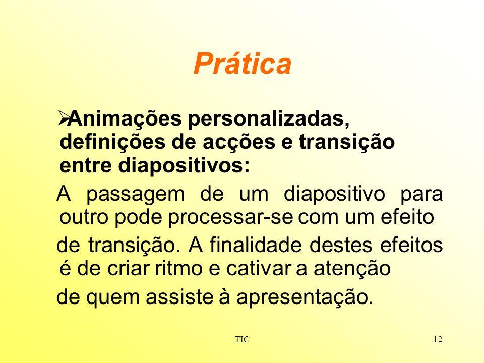 PráticaAnimações personalizadas, definições de acções e transição entre diapositivos: