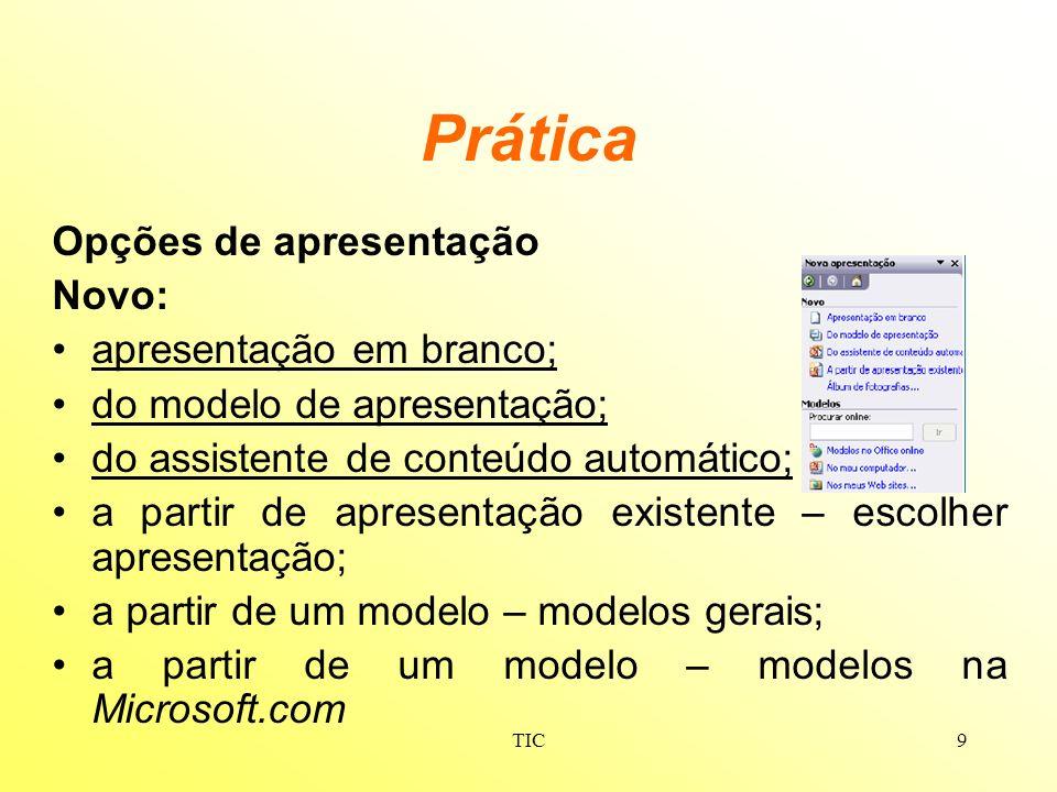 Prática Opções de apresentação Novo: apresentação em branco;