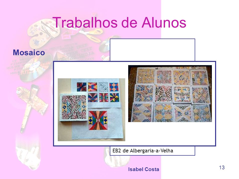 Trabalhos de Alunos Mosaico EB2 de Albergaria-a-Velha Isabel Costa