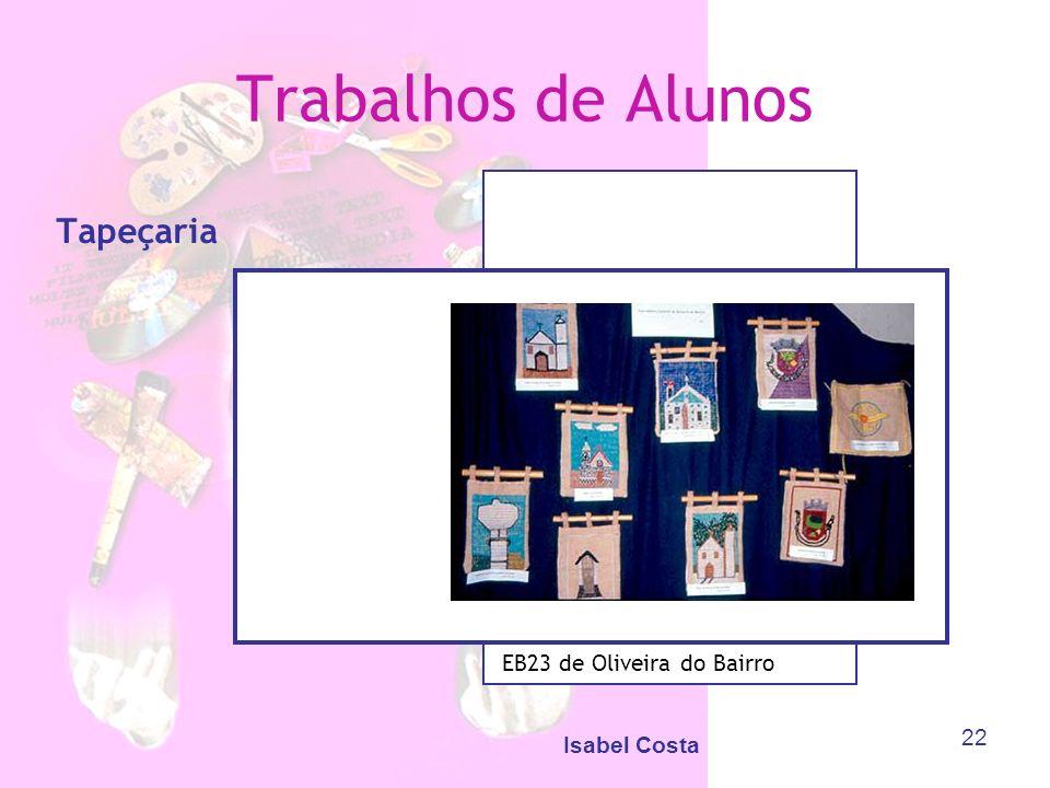 Trabalhos de Alunos Tapeçaria EB23 de Oliveira do Bairro Isabel Costa