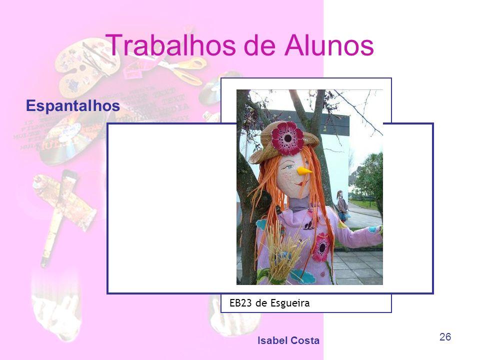Trabalhos de Alunos Espantalhos EB23 de Esgueira Isabel Costa