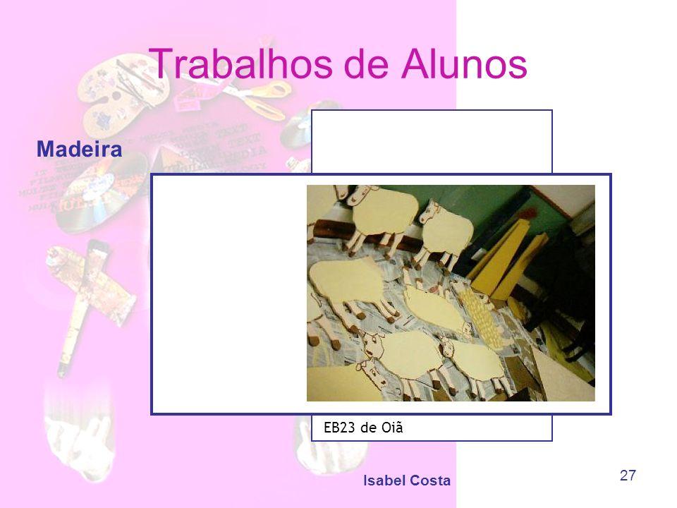 Trabalhos de Alunos Madeira EB23 de Oiã Isabel Costa