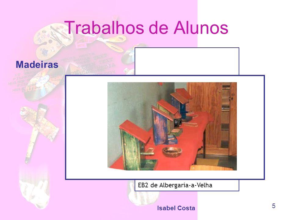 Trabalhos de Alunos Madeiras EB2 de Albergaria-a-Velha Isabel Costa