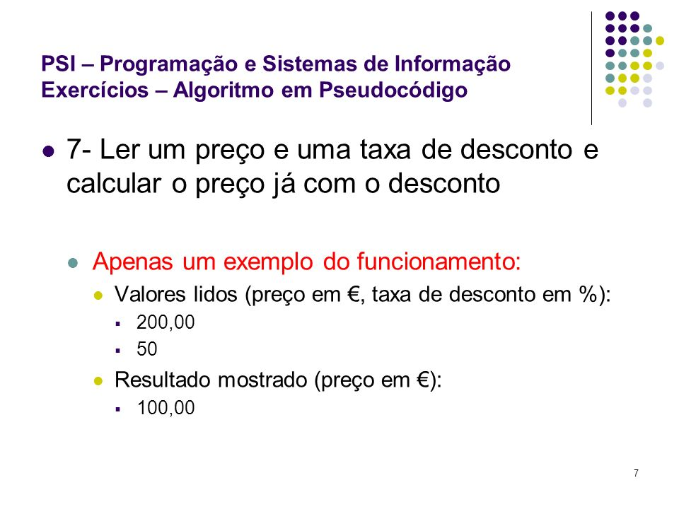 PSI – Programação e Sistemas de Informação Exercícios – Algoritmo em Pseudocódigo