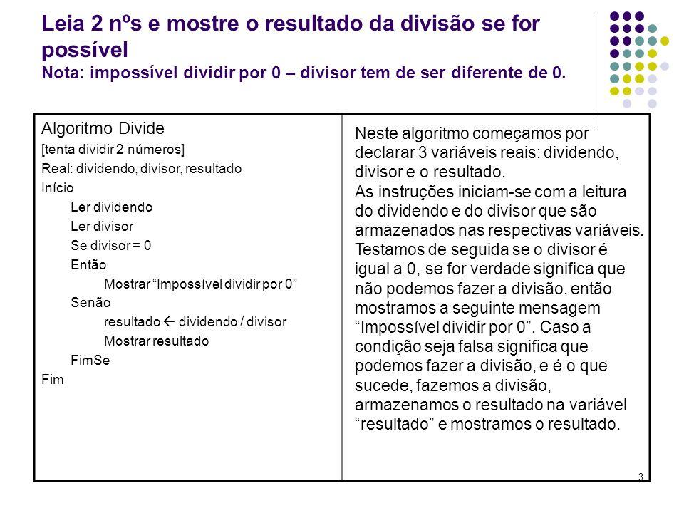 Leia 2 nºs e mostre o resultado da divisão se for possível Nota: impossível dividir por 0 – divisor tem de ser diferente de 0.
