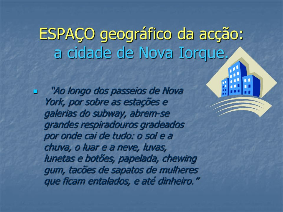 ESPAÇO geográfico da acção: a cidade de Nova Iorque.