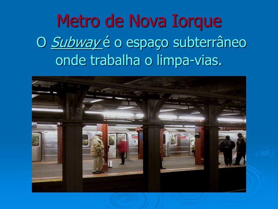 Metro de Nova Iorque O Subway é o espaço subterrâneo onde trabalha o limpa-vias.