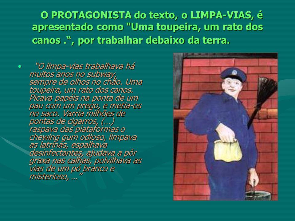 O PROTAGONISTA do texto, o LIMPA-VIAS, é apresentado como Uma toupeira, um rato dos canos . , por trabalhar debaixo da terra.