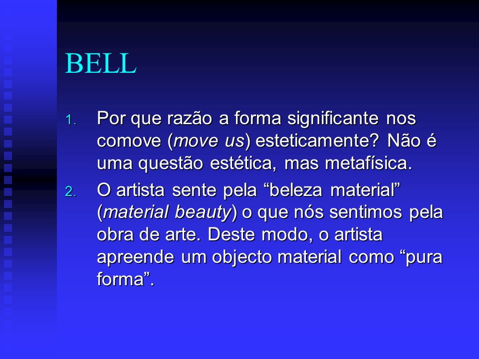 BELL Por que razão a forma significante nos comove (move us) esteticamente Não é uma questão estética, mas metafísica.