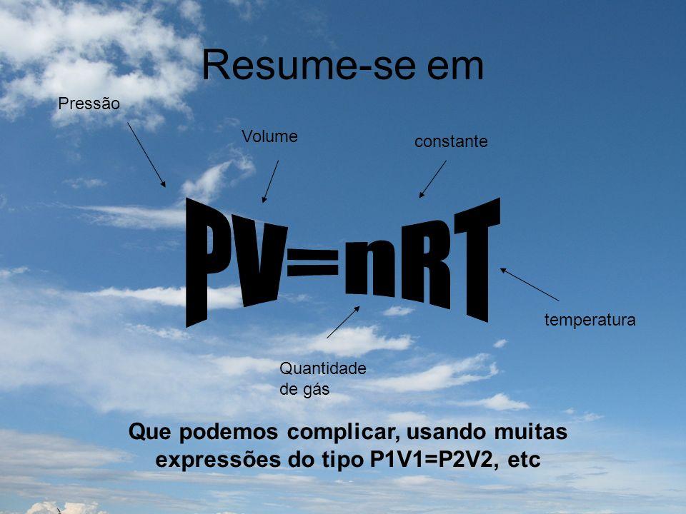Que podemos complicar, usando muitas expressões do tipo P1V1=P2V2, etc
