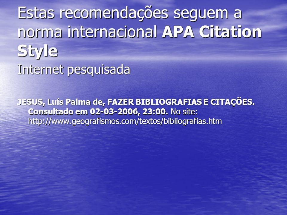 Estas recomendações seguem a norma internacional APA Citation Style