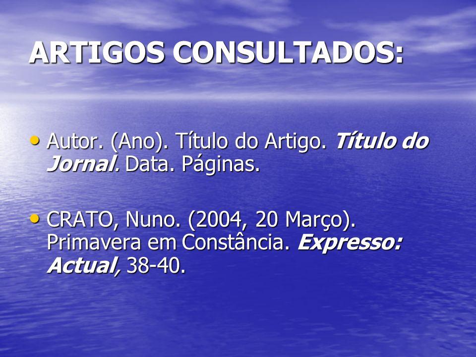 ARTIGOS CONSULTADOS:Autor. (Ano). Título do Artigo. Título do Jornal. Data. Páginas.