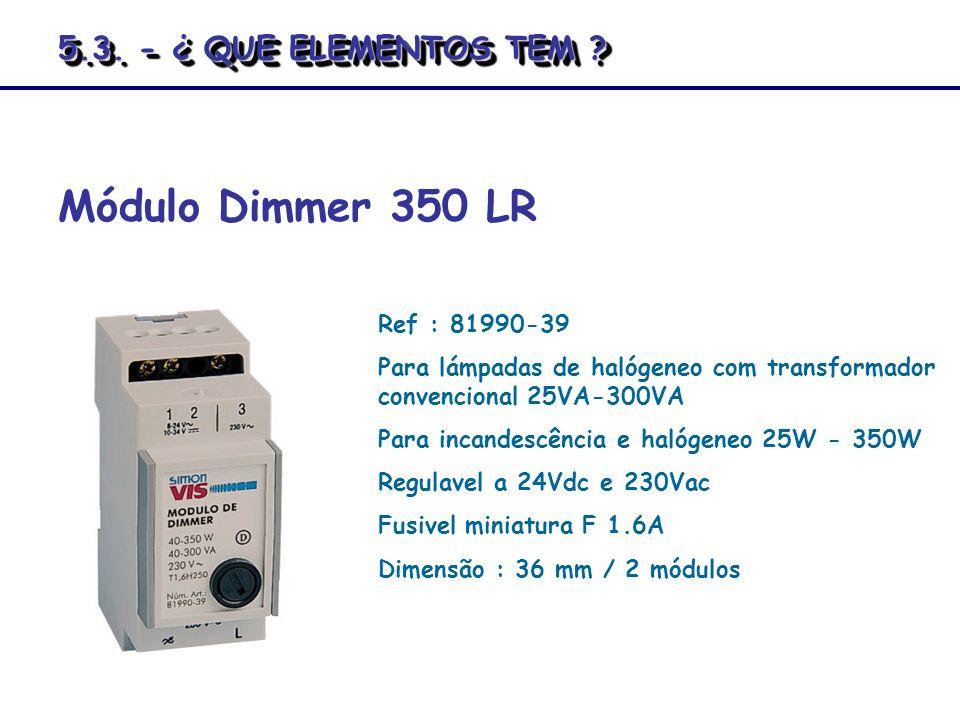 Módulo Dimmer 350 LR 5.3. - ¿ QUE ELEMENTOS TEM Ref : 81990-39
