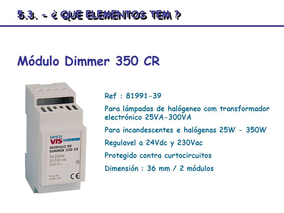 Módulo Dimmer 350 CR 5.3. - ¿ QUE ELEMENTOS TEM Ref : 81991-39
