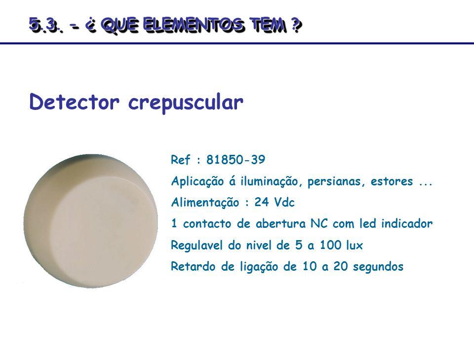 Detector crepuscular 5.3. - ¿ QUE ELEMENTOS TEM Ref : 81850-39