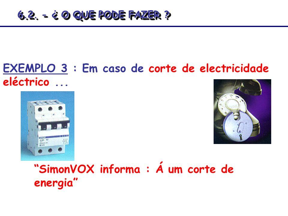 EXEMPLO 3 : Em caso de corte de electricidade eléctrico ...