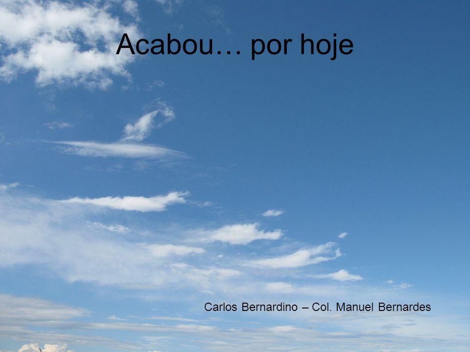 Acabou… por hoje Carlos Bernardino – Col. Manuel Bernardes