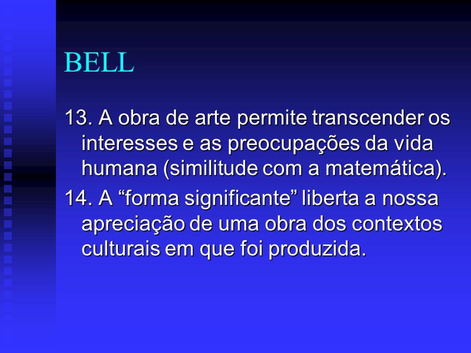 BELL 13. A obra de arte permite transcender os interesses e as preocupações da vida humana (similitude com a matemática).