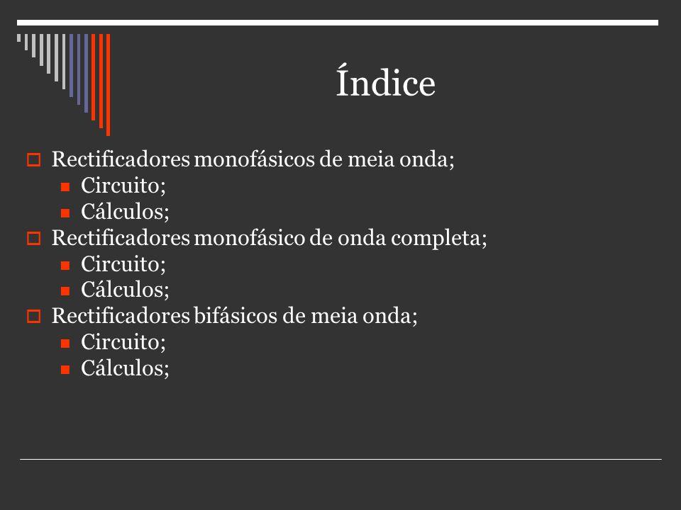 Índice Rectificadores monofásicos de meia onda; Circuito; Cálculos;