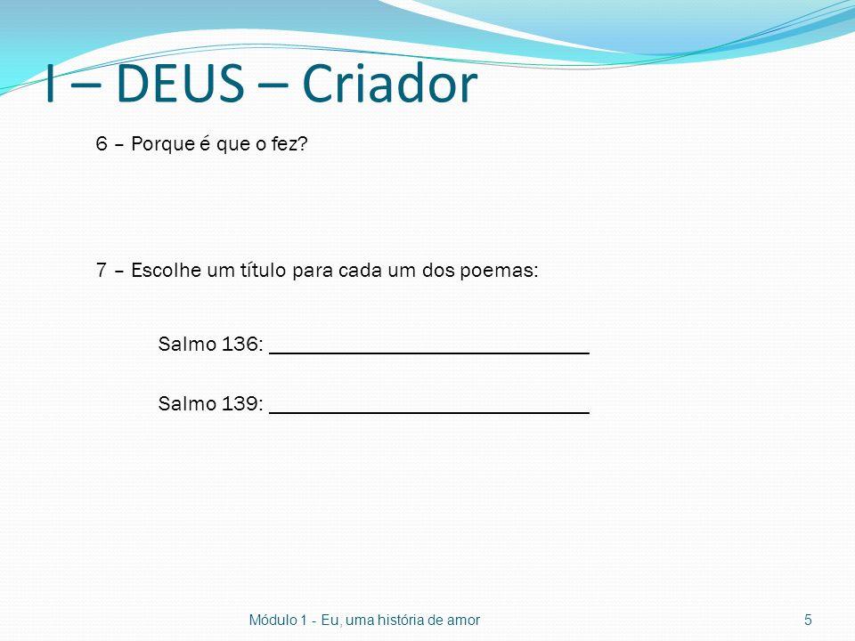 I – DEUS – Criador 6 – Porque é que o fez