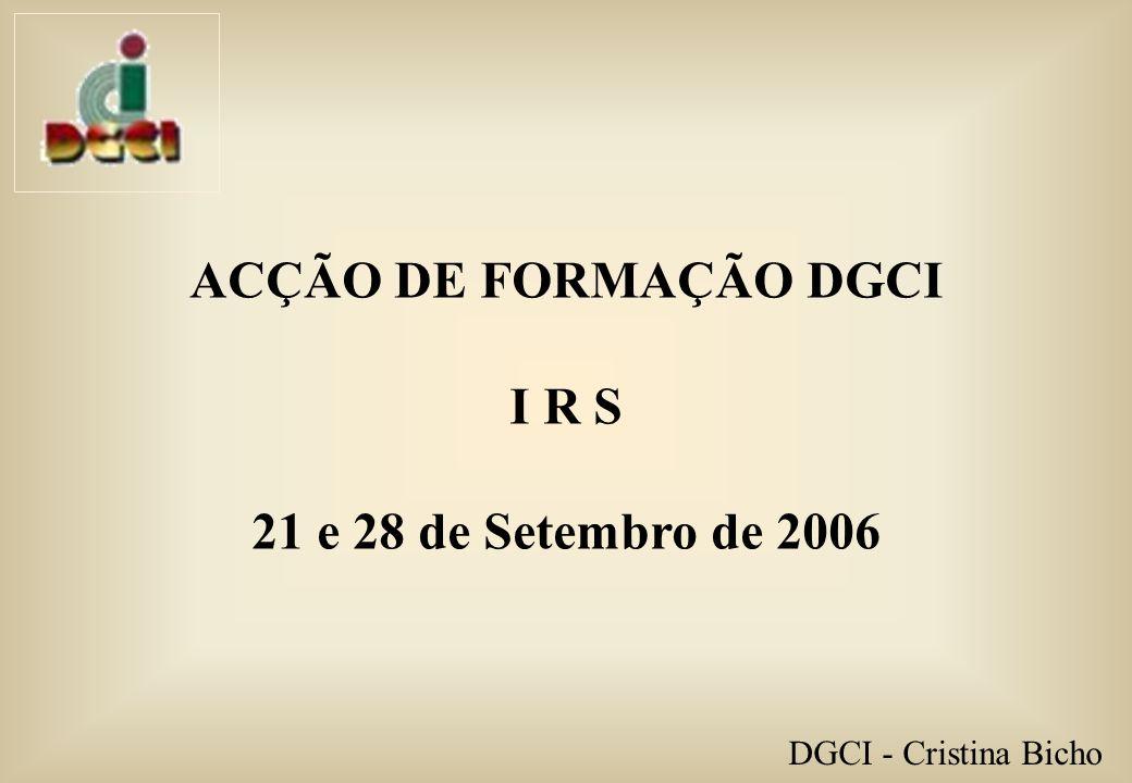 ACÇÃO DE FORMAÇÃO DGCI I R S 21 e 28 de Setembro de 2006