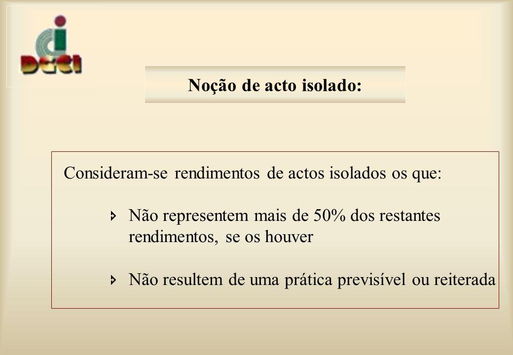 Noção de acto isolado: Consideram-se rendimentos de actos isolados os que: Não representem mais de 50% dos restantes.