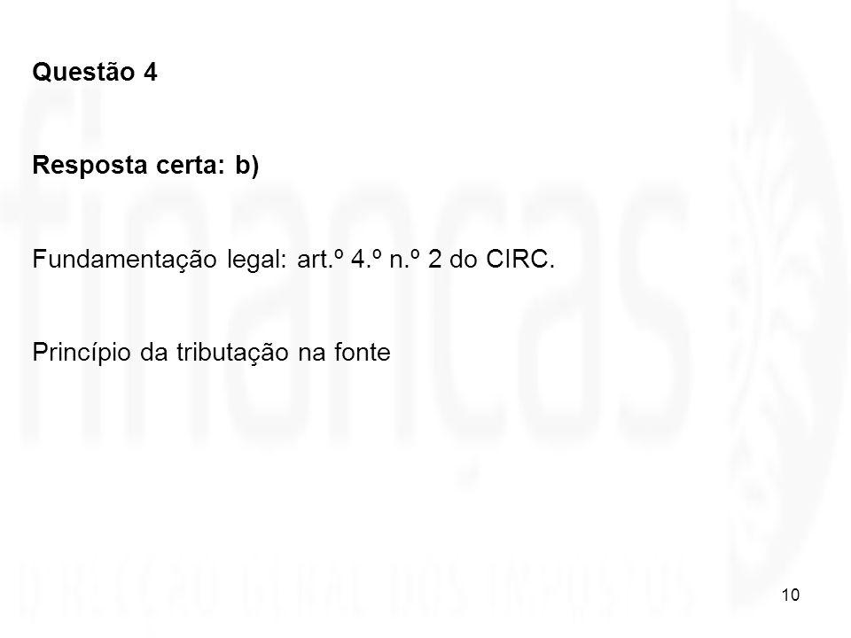 Questão 4 Resposta certa: b) Fundamentação legal: art.º 4.º n.º 2 do CIRC.