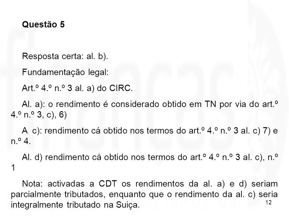 Questão 5 Resposta certa: al. b). Fundamentação legal: Art.º 4.º n.º 3 al. a) do CIRC.