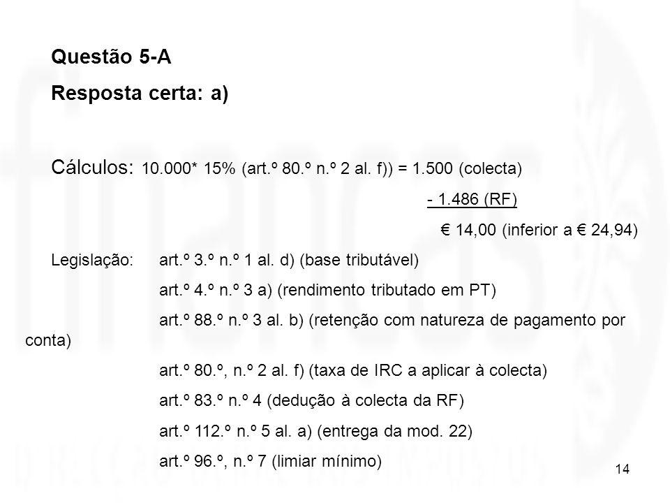 Cálculos: 10.000* 15% (art.º 80.º n.º 2 al. f)) = 1.500 (colecta)