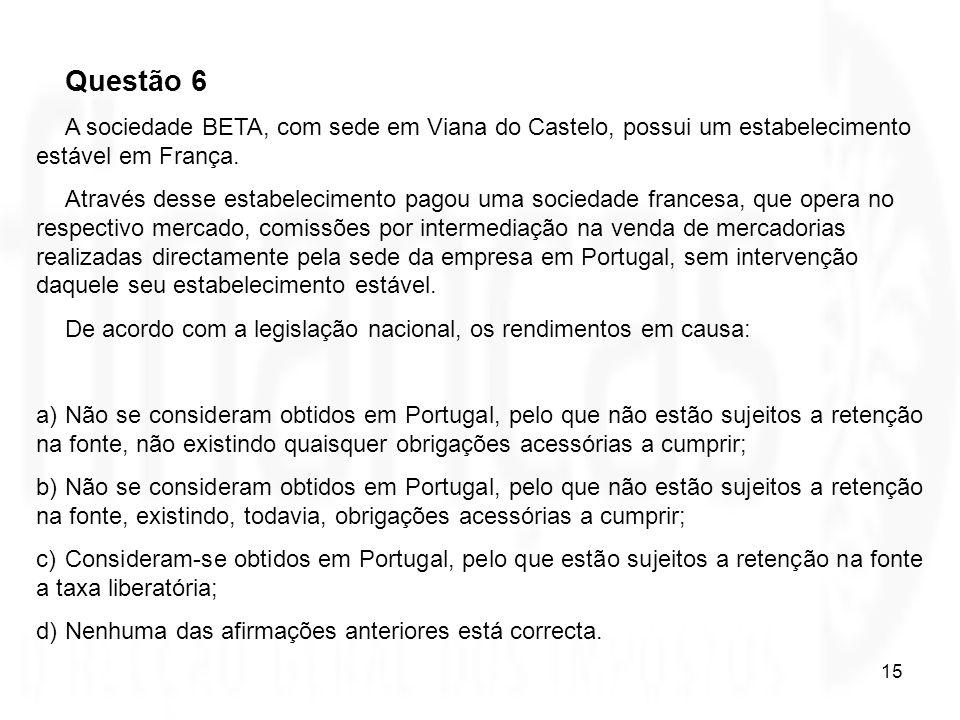 Questão 6 A sociedade BETA, com sede em Viana do Castelo, possui um estabelecimento estável em França.