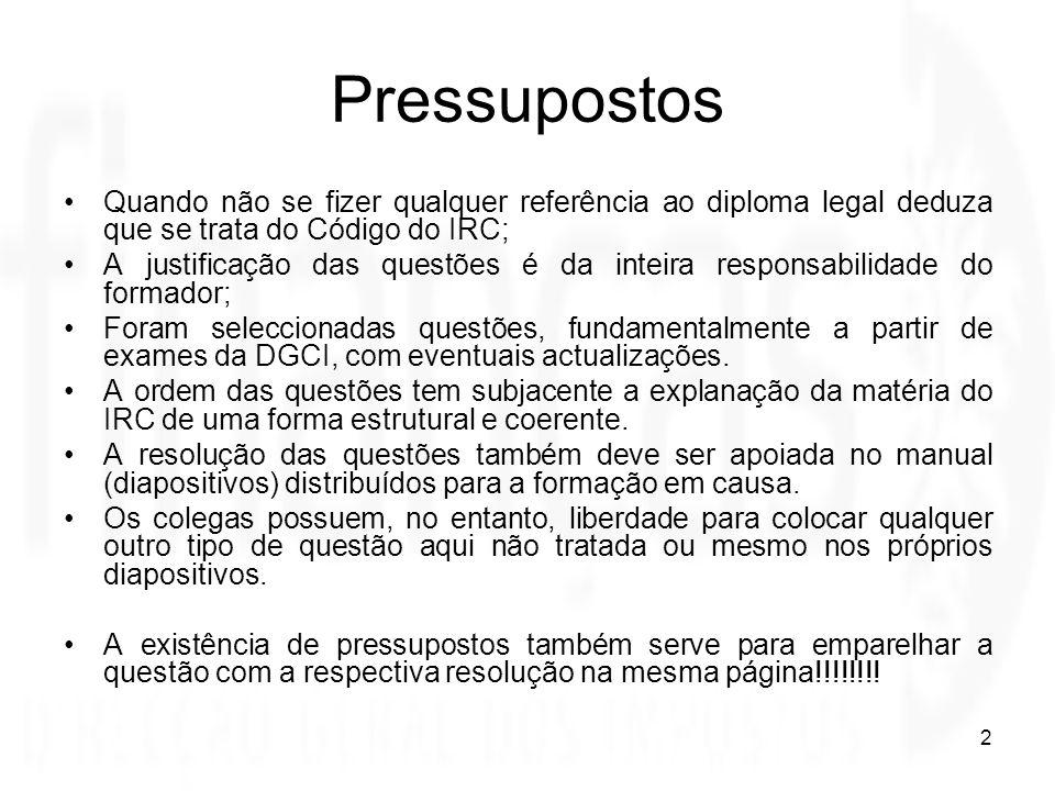 Pressupostos Quando não se fizer qualquer referência ao diploma legal deduza que se trata do Código do IRC;