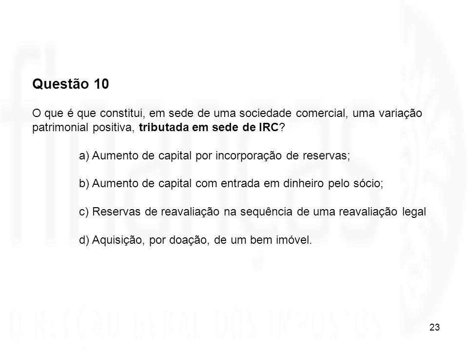 Questão 10 O que é que constitui, em sede de uma sociedade comercial, uma variação patrimonial positiva, tributada em sede de IRC