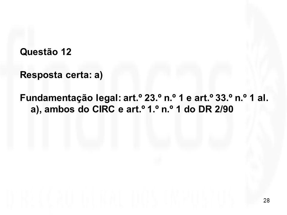 Questão 12 Resposta certa: a) Fundamentação legal: art.º 23.º n.º 1 e art.º 33.º n.º 1 al.