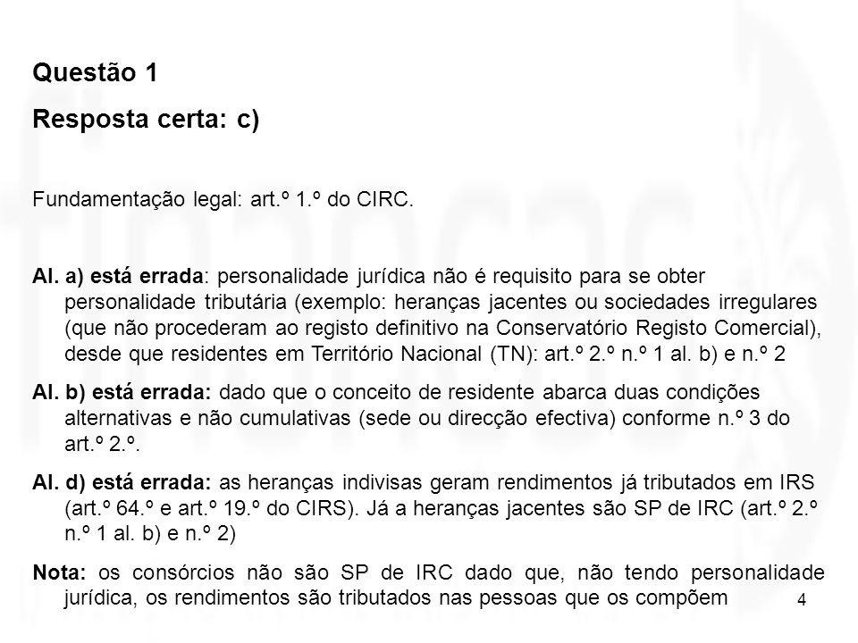 Questão 1 Resposta certa: c) Fundamentação legal: art.º 1.º do CIRC.