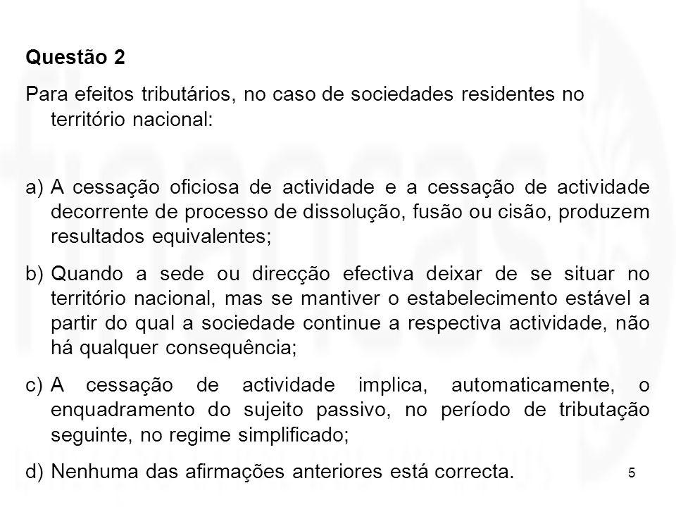 Questão 2 Para efeitos tributários, no caso de sociedades residentes no território nacional: