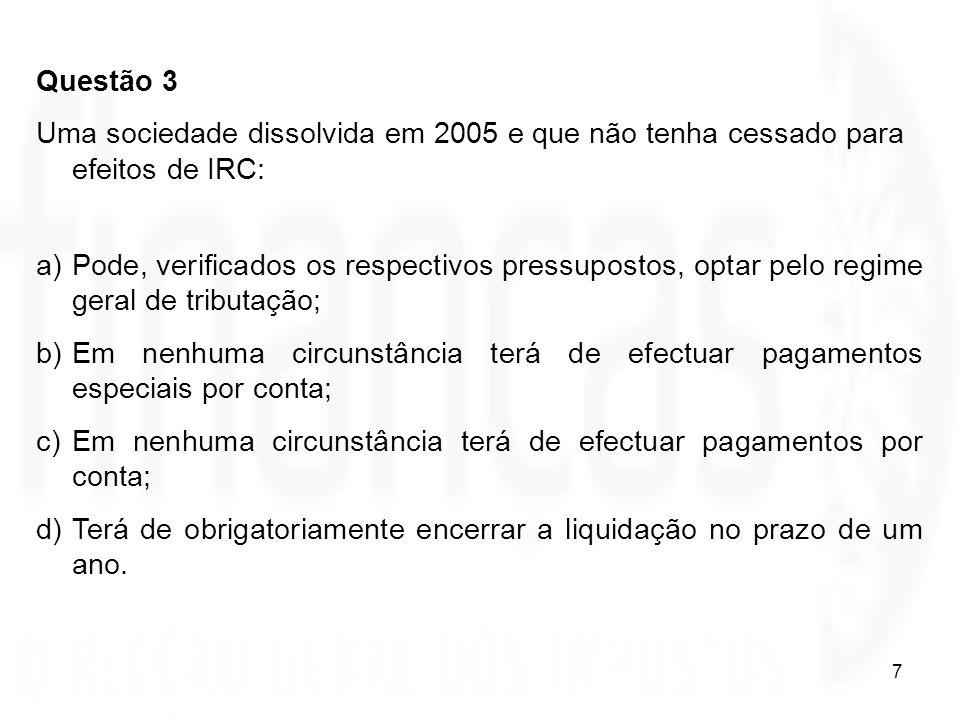 Questão 3 Uma sociedade dissolvida em 2005 e que não tenha cessado para efeitos de IRC: