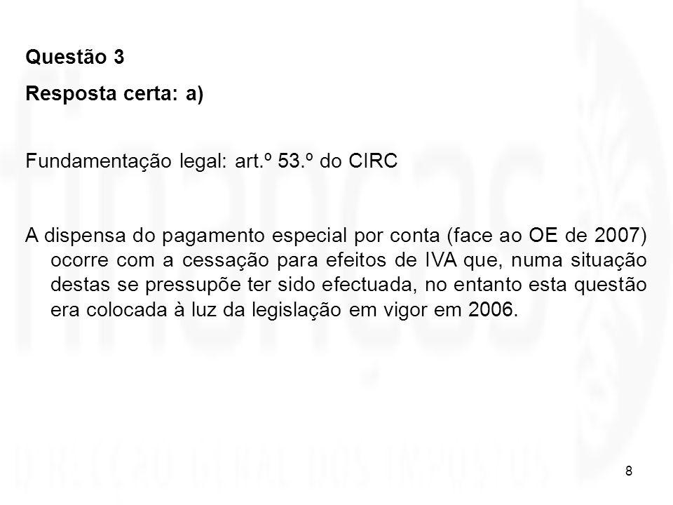 Questão 3 Resposta certa: a) Fundamentação legal: art.º 53.º do CIRC.