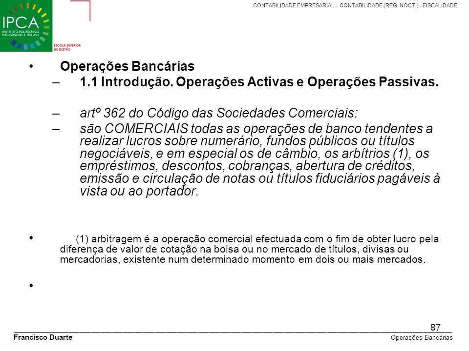 Operações Bancárias 1.1 Introdução. Operações Activas e Operações Passivas. artº 362 do Código das Sociedades Comerciais: