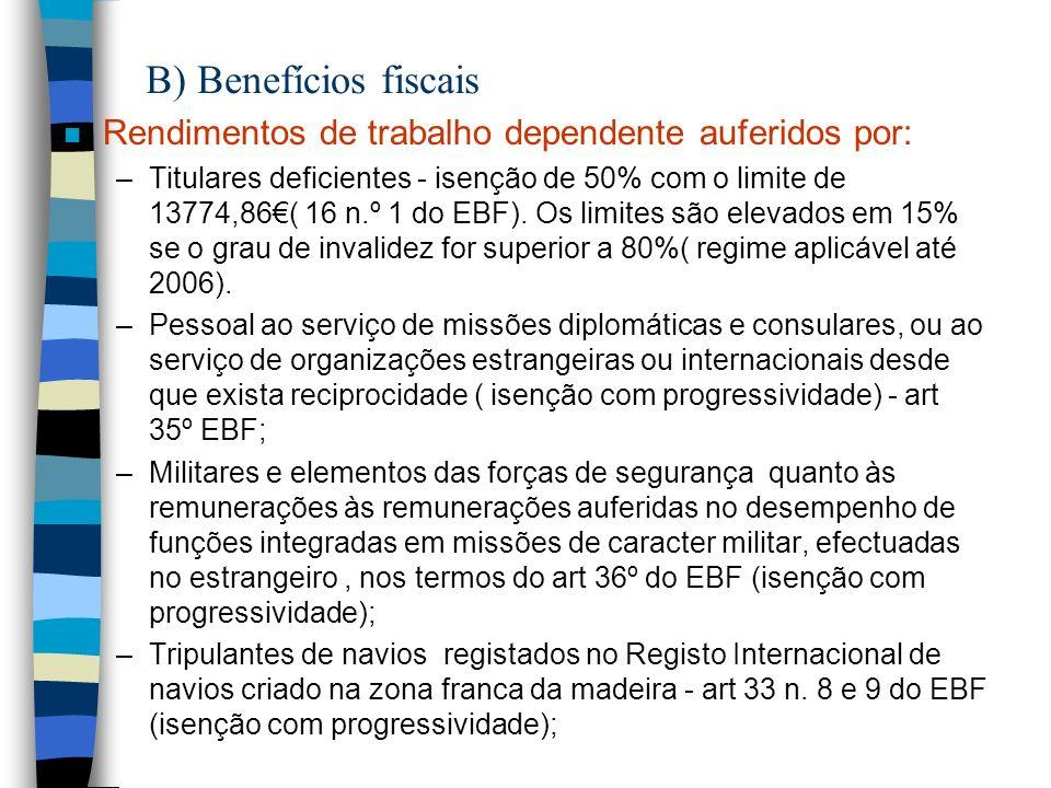 B) Benefícios fiscais Rendimentos de trabalho dependente auferidos por: