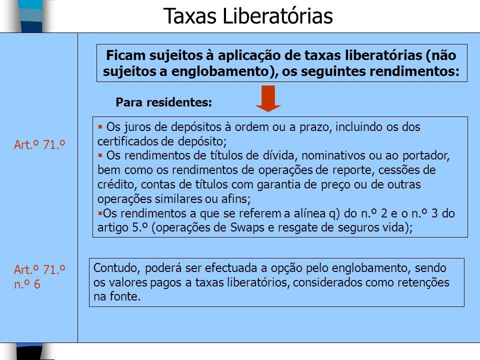 Taxas Liberatórias Ficam sujeitos à aplicação de taxas liberatórias (não sujeitos a englobamento), os seguintes rendimentos:
