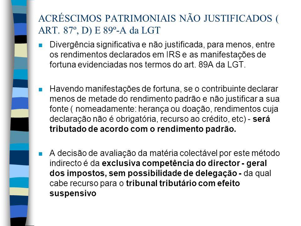ACRÉSCIMOS PATRIMONIAIS NÃO JUSTIFICADOS ( ART. 87º, D) E 89º-A da LGT