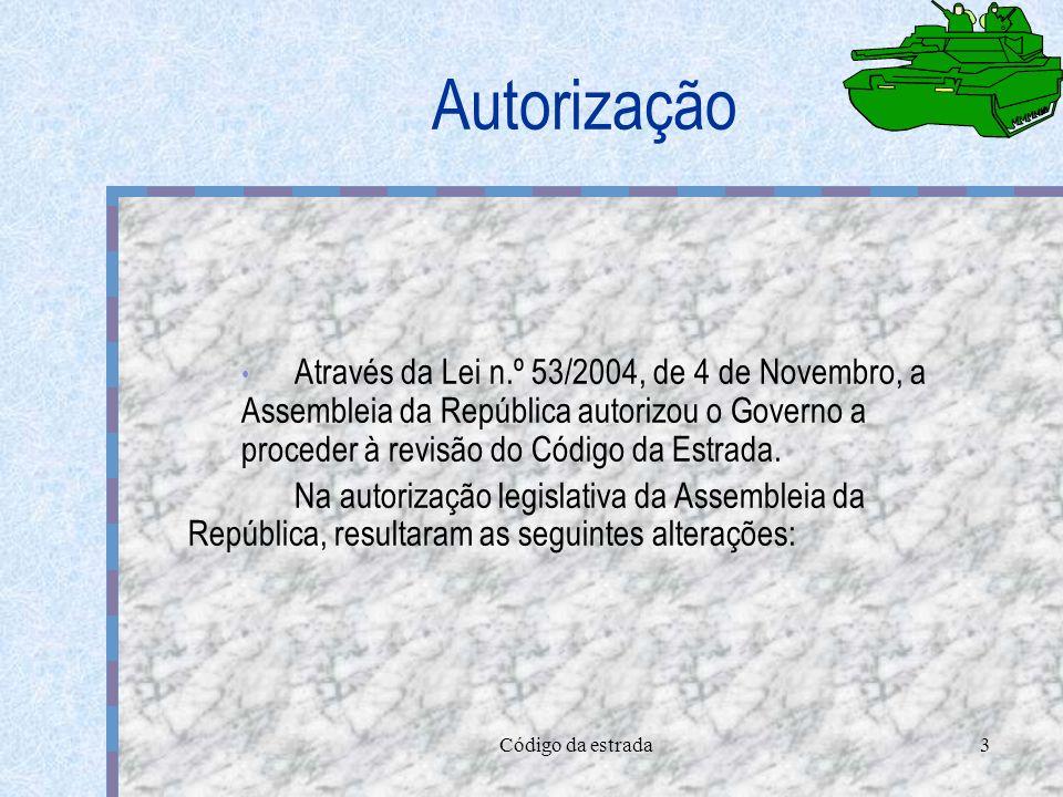 Autorização Através da Lei n.º 53/2004, de 4 de Novembro, a Assembleia da República autorizou o Governo a proceder à revisão do Código da Estrada.
