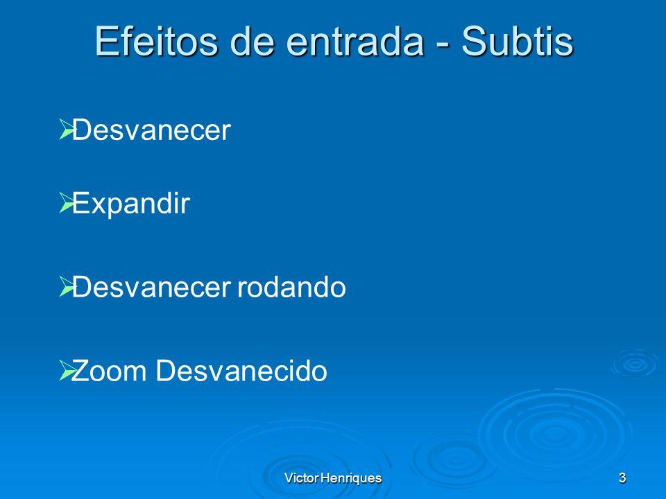 Efeitos de entrada - Subtis